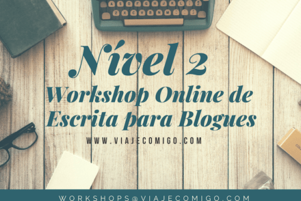 Nível 2 do Workshop Online Escrita para Blogues, do Viaje Comigo
