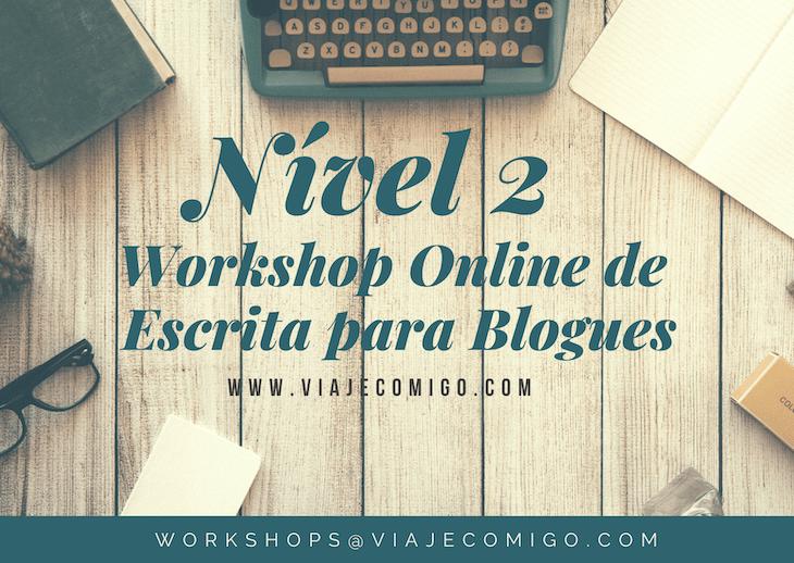 Nível 2 do Workshop Online Escrita para Blogues, do Viaje Comigo